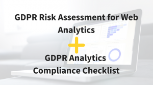 GDPR Risk Assessment for Web Analytics and GDPR Analytics Compliance Checklist